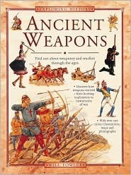 Ancient Weapons: Find Out about Weaponry and Warfare Through the Ages