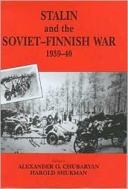 Stalin and the Soviet-Finnish War, 1939-1940 (Cass Series on the Soviet (Russian) Study of War)