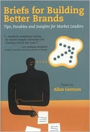 Briefs for Building Better Brands: Tips, Parables and Insights for Market Leaders
