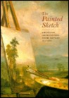 The Painted Sketch: American Impressions from Nature, 1830-1880
