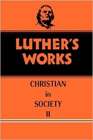 The Christian in Society, Vol. II (Luther's Works, #45)