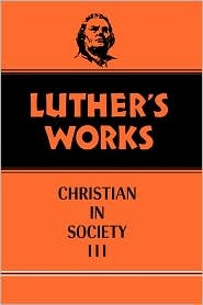 The Christian in Society, Vol. III (Luther's Works, #46)