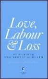 Love, Labour and Loss: Stillbirth and Neonatal Death