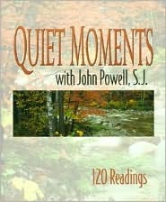 Quiet Moments With John Powell, S.J: 120 Daily Readings