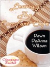 Leaving the Comfort Cafe by Dawn DeAnna Wilson