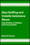 Glue Sniffing and Volatile Substance Abuse: Case Studies of Children and Young Adults