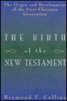 Birth of the New Testament: The Origin & Development of the First Christian Generation