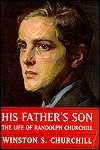 His Father's Son: The Life of Randolph Churchill