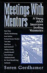 Meetings with Mentors: A Young Adult Interviews Leading Visionaries
