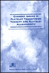 Current Issues in Platelet Transfusion Therapy and Platelet Alloimmunity