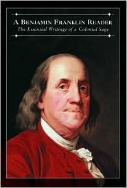 A Benjamin Franklin Reader: The Essential Writings of a Colonial Sage