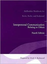 Interpersonal Communication Relating to Others Fourth Edition: Skillbuilder Workbook for Beebe, Beebe, and Redmond