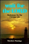 WAIT FOR THE LORD Meditations on the Christian Life
