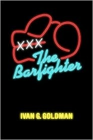 The Barfighter by Ivan G. Goldman