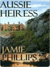 Aussie Heiress by Jamie Phillips