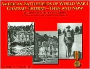 American Battlefields of World War I, Chateau-Thierry--Then and Now: A Guidebook, Anthology, and Photographic Essay