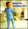 What Do Toddlers Do?