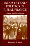 Industry and Politics in Rural France: Peasants of the Isere 1870-1914
