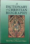 A Dictionary of Christian Biography: And Literature to the End of the Sixth Century A.D. With an Account of the Principal Sects and Heresies