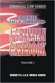 The General Part of Criminal Law--A Ghanaian Casebook Vol 1 (Criminal law series)