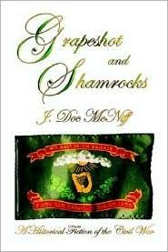 Grapeshot and Shamrocks. a Historical Fiction of the Civil War