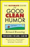 The Ultimate Guide to Good Clean Humor by Bernard Brunsting