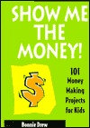 Show Me the Money!: 101 Money Making Projects for Kids