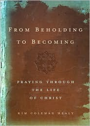 From Beholding to Becoming: Praying Through the Life of Christ