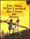 The Man Who Carried the Cross for Jesus: Luke 23:26, Mark 15:21