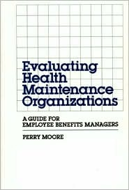 Evaluating Health Maintenance Organizations: A Guide for Employee Benefits Managers