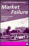 Market Failure: A Guide to Eastern Europe's