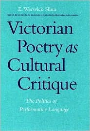 Victorian Poetry as Cultural Critique: The Politics of Performative Language the Politics of Performative Language