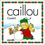 Caillou-Careful! by Joceline Sanschagrin