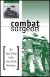 Combat Surgeon: On Iwo Jima with the 27th Marines