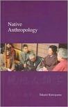 Native Anthropology: The Japanese Challenge to Western Academic Hegemony