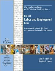 What Every Business Manager and HR Professional Should Know About--: Federal Labor and Employment Laws: A Complete Guide Written in Plain English That Explains How the Laws Affect Your Business