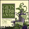 Gifts for Herb Lovers: Over 50 Projects to Make and Give