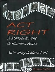 Act Right: A Manual for the On-Camera Actor