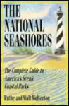 The National Seashores: The Complete Guide to America's Scenic Coastal Parks