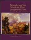 Splendors of the American West: Thomas Moran's Art of the Grand Canyon and Yellowstone: Paintings, Watercolors, Drawings, and Photographs from the Thomas Gilcrease Institute of American History and Art