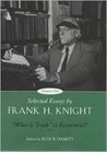 "Selected Essays by Frank H. Knight, Volume 1: ""What is Truth"" in Economics?"