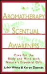 Aromatherapy for Scentual Awareness: Care for the Body & Mind with Nature's Essential Oils
