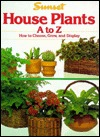House Plants A to Z by Sunset Magazines & Books