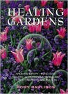 Healing Gardens: Aromatherapy - Feng Shui - Holistic Gardening - Herbalism - Color Therapy - Meditation