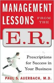 Management Lessons from the E.R: Prescriptions for Success in Your Business