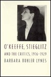 O'Keeffe, Stieglitz and the Critics, 1916-1929