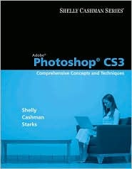 Adobe Photoshop CS3: Comprehensive Concepts and Techniques [With CDROM]