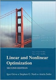 Linear and Nonlinear Optimization. Igor Griva, Stephen G. Nash, Ariela Sofer