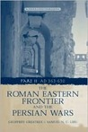 Roman Eastern Frontier and the Persian Wars: 363-628 Ad, a Narrative Sourcebook