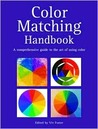 Color Matching Handbook: A Comprehensive Guide to the Art of Using Color